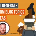 Need Help Coming Up With Blog Topics? Here Are Some Tips