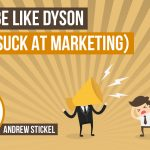 Don't Be Like Dyson…They SUCK at Marketing!