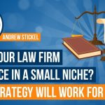 Are You An Attorney Who Practices A Small Niche? Try This Strategy