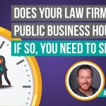 Are Publicly Sharing Business Hours For Your Law Firm? Watch This…
