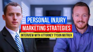 Personal Injury Marketing Strategies: Interview With Attorney Tyson Mutrux