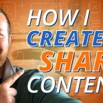 How I Create & Share Content
