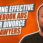 How To Create Effective Facebook Ads For Divorce Lawyers
