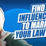 How To Find Social Media Influencers To Help Market Your Law Firm