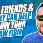 How To Get Friends & Family To Help Grow Your Law Firm