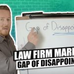 "Law Firm Marketing ""Gap Of Disappointment"" – Is It Real?!"