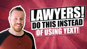 I Fired Yext! Here's What Lawyers Should Do Instead For Law Firm Listings