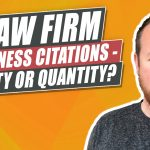 What's Better for Law Firm Business Citations? Quantity or Quality?