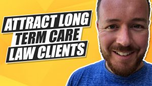 How To Attract Long Term Care Law Clients For Your Law Firm!