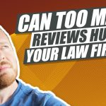 Can Getting a Lot of Reviews at Once Hurt Your Law Firm?