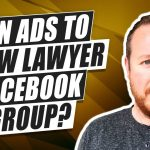 Can You Run Ads To Grow Your Law Firm's Facebook Group?