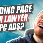 Do You Need a Dedicated Landing Page For Your Law Firm's PPC Ads?