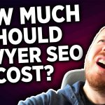 How Much Should SEO Cost For Lawyers?
