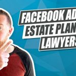 How To Get More Estate Planning Clients with Facebook Ads