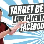 How To Target Better Law Clients With Facebook Ads