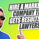 How to Hire a Marketing Company That Can Get Results For Lawyers!