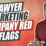 Lawyers! Look For These Red Flags When Hiring a Marketing Company!