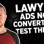 Audience or Ad? How To Test Why Your Law Firm's Ads Aren't Converting!