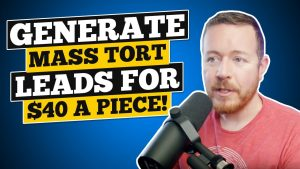 How to Generate Mass Tort Leads for $40 a Piece! [Step by Step Guide]