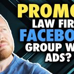 Can You Promote Your Legal Marketing Facebook Group With Ads?