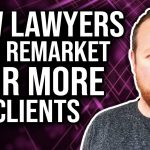 Legal Marketing Tip – How Lawyers Can Remarket for More Clients