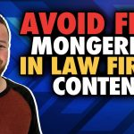 Legal Marketing Tip – How to Avoid Fear Mongering in Your Content