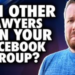 Should You Allow Other Attorneys to Join Your Legal Marketing Facebook Group?