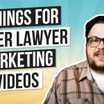 3 Things That Make Lawyer Marketing Videos Better