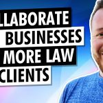 How to Collaborate With Businesses To Get More Law Clients (Legal Marketing Strategy)