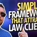 Legal Marketing Tip – The Simple Three Step Framework That Attracts More Law Firm Clients