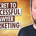 The Secret To Legal Marketing Success For Your Law Firm