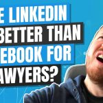 What's a Better Legal Marketing Strategy? LinkedIn Ads or Facebook Ads?