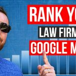 How To Rank Your Law Firm Higher in the Google Maps